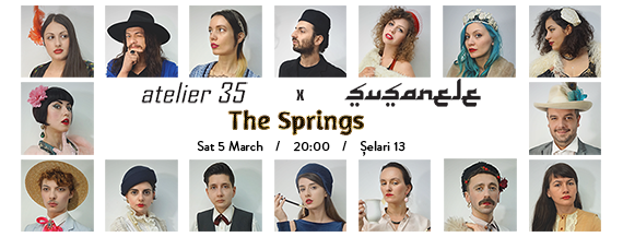 Șușanele – The Springs @ Atelier 35, București