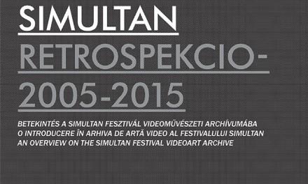 SIMULTAN RETROSPEKCIO / 2005-2015 / O INTRODUCERE ÎN ARHIVA DE ARTĂ VIDEO AL FESTIVALULUI SIMULTAN @ Spațiul Expozițional de Artă Contemporană MAGMA