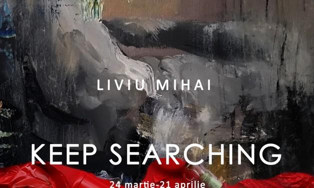 LIVIU MIHAI – Keep searching @ Art Yourself Gallery