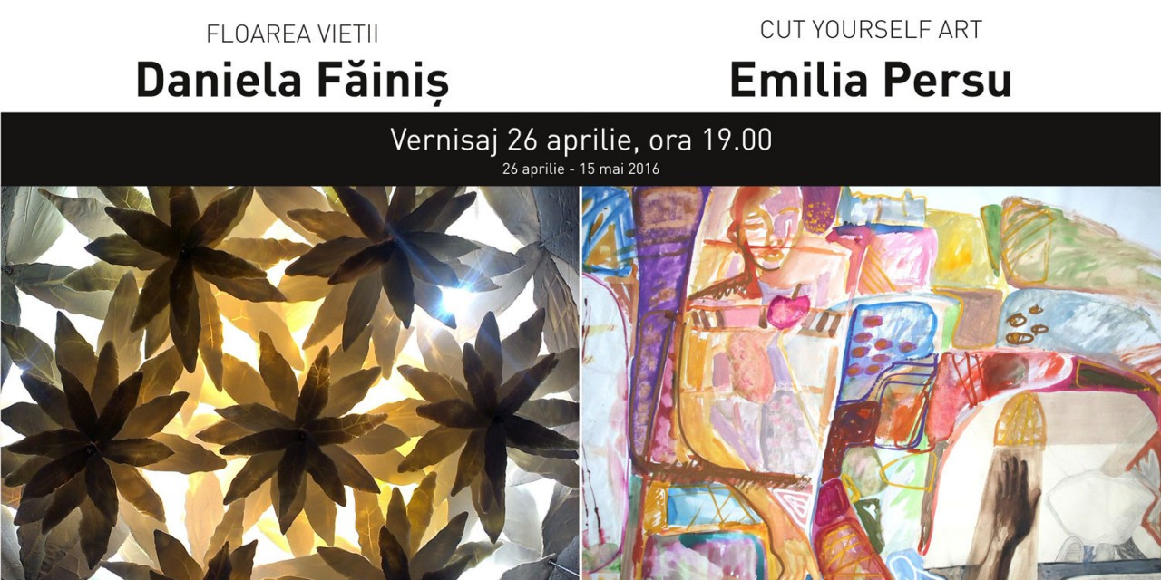 "Daniela Făiniș, ""Floarea vietii"", Emilia Persu ""CUT YOURSELF ART"" @ Art Yourself Gallery, București"