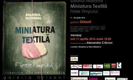 Salonul Național de Miniatură Textilă 2016 – Firele Timpului @ Galeria Orizont, București