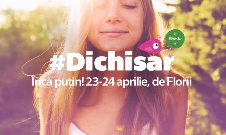 5 motive să nu ratezi #Dichisar de Florii   23-24 Aprilie-ediție aniversară 1 an!