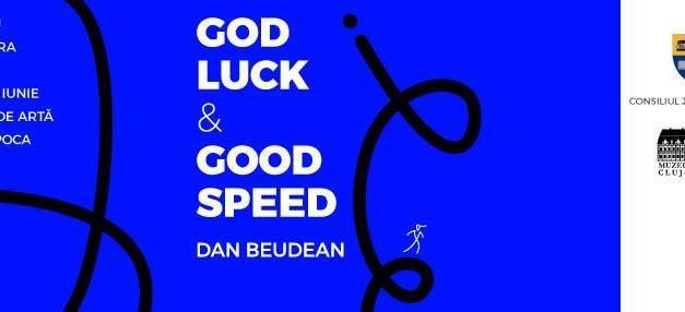 """Dan Beudean """"God luck & good speed"""" @ Muzeul de Artă Cluj-Napoca"""