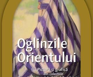 Expoziţia Oglinzile Orientului @ Muzeul Național de Artă al României