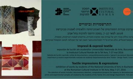 Impresii & expresii textile @ Institutul Cultural Român, Tel Aviv
