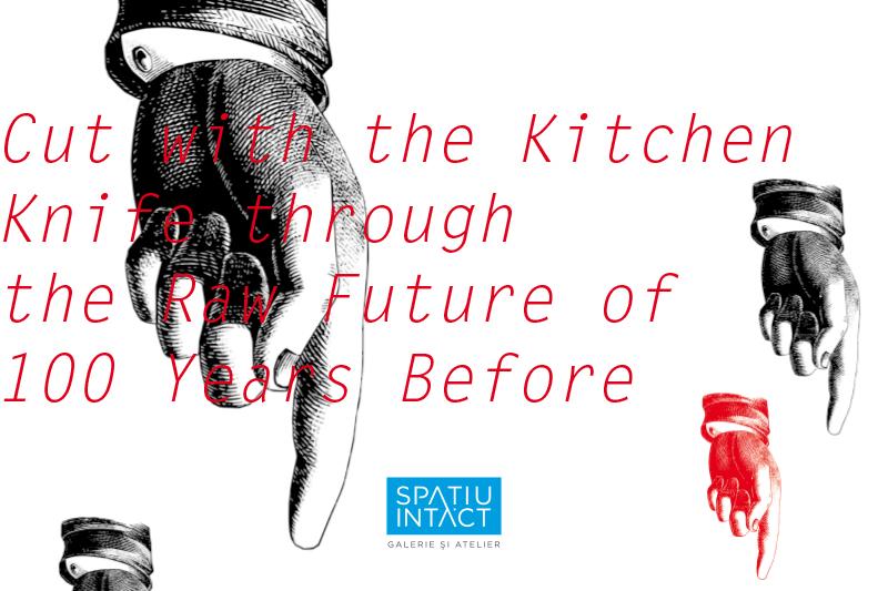Incizie cu cuțitul de bucătărie prin viitorul crud a 100 de ani în urmă @ SPAȚIU INTACT, Fabrica de Pensule, Cluj