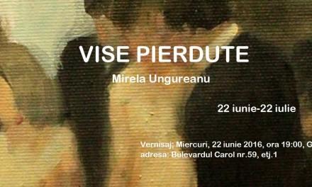 """""""Vise pierdute"""" – Mirela Ungureanu @ Galeria Carol, București"""