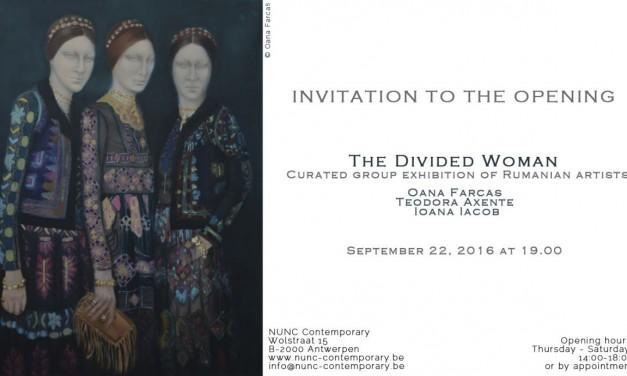 "Teodora Axente, Oana Farcaș, Ioana Iacob ""The Divided Woman"" @ NUNC Contemporary Gallery, Antwerp"