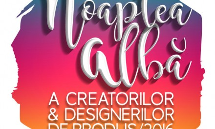 Apel pentru înscrieri Noaptea albă a creatorilor şi designerilor de produs – ediţia a V-a