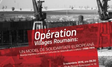 """Colocviul """"Opération Villages Roumains: Un model de solidaritate europeană. Reacția împotriva proiectului comunist de sistematizare a satelor (1988-1989)"""""""