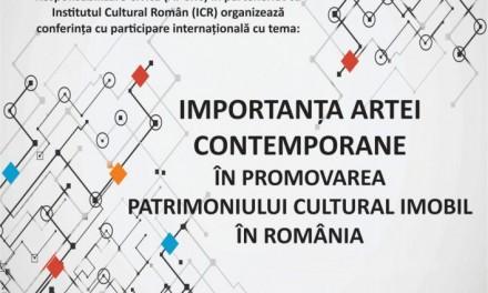 """Conferinţa internaţională """"Importanţa artei contemporane în promovarea patrimoniului cultural imobil în România"""""""