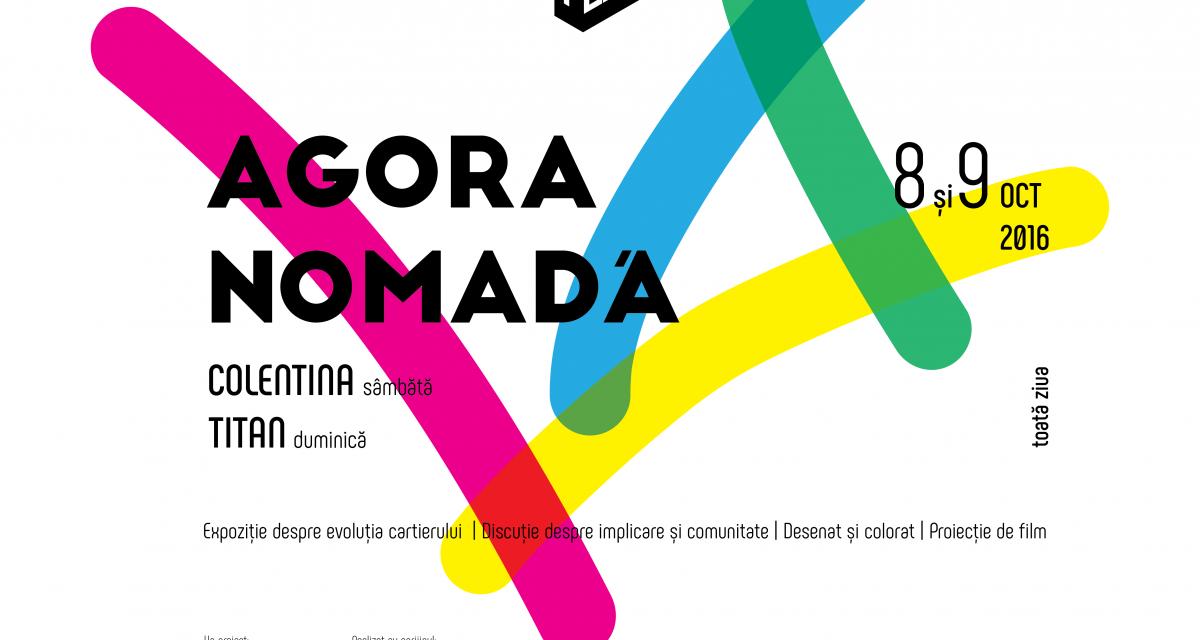 Agora Nomadă se deschide la sfârșitul săptămânii  în cartierele Colentina și Titan