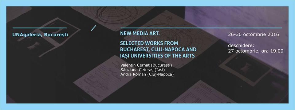 NEW MEDIA ART. SELECTED WORKS FROM BUCHAREST, CLUJ AND IAȘI @ UNAgaleria, București