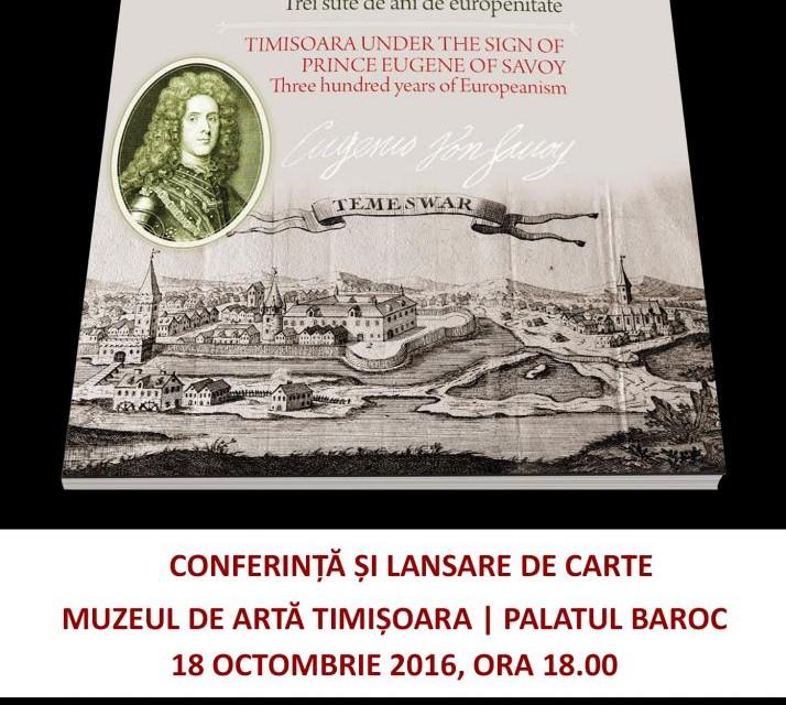 """""""Timișoara sub semnul Prințului Eugeniu de Savoya. 300 de ani de europenitate"""" @ Muzeul de Artă Timișoara"""