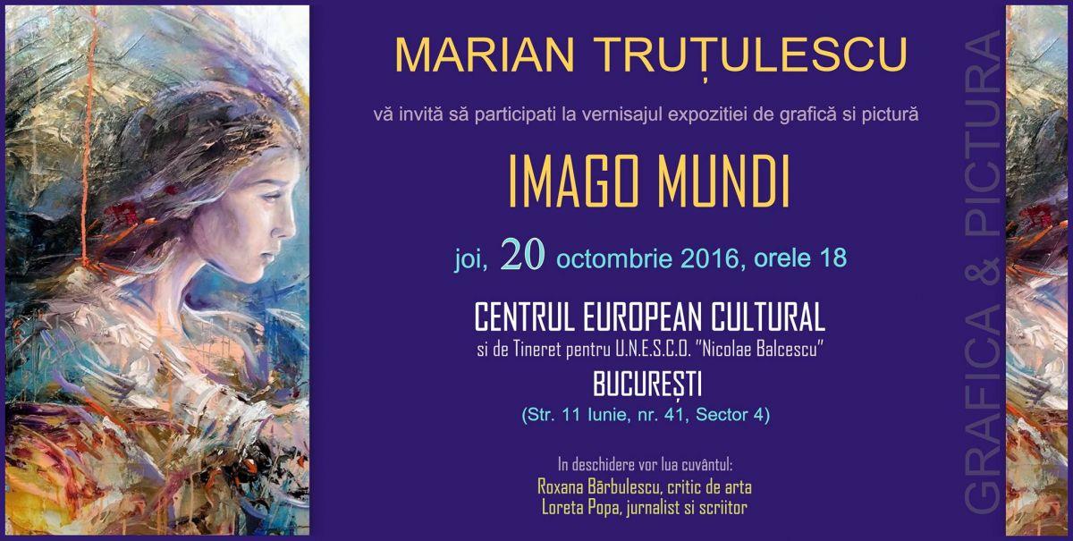 """Marian Truțulescu """"Imago Mundi"""" @ Centrului European Cultural și de Tineret pentru U.N.E.S.C.O """"Nicolae Bălcescu"""" din București"""