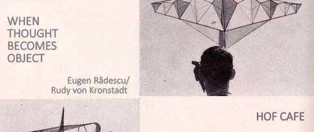 "Eugen Rădescu și Rudy von Kronstadt, ""When thought becomes object"" @ Hub-ul creativ HOF, Indicator – Contemporary Art Gallery, Brașov"