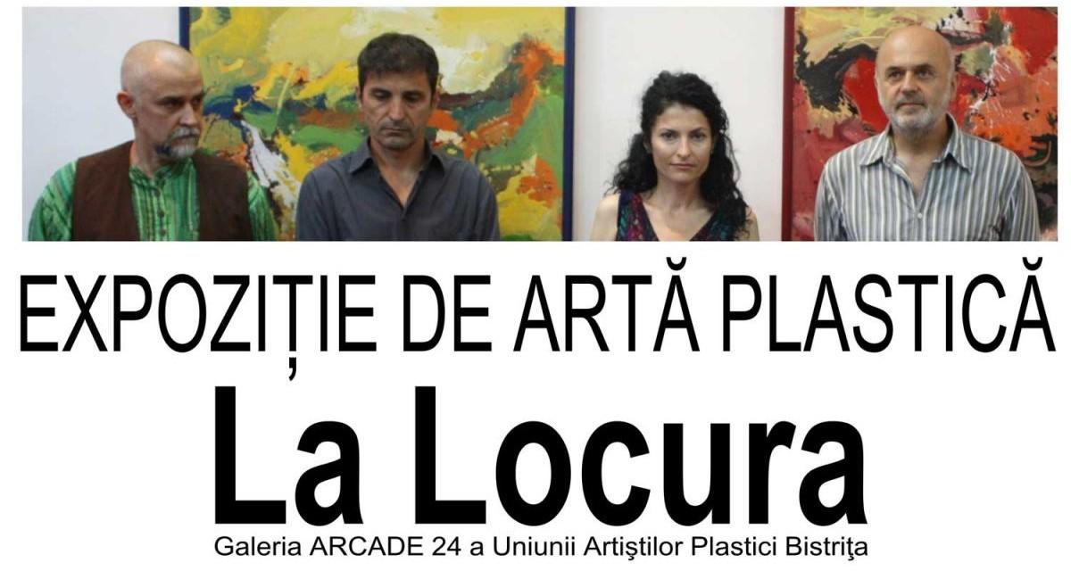 """Dorel Cozma, Raluca Moisoiu, Gheorghe Pop şi Radu Florea """"LA  LOCURA"""" @ Galeria ARCADE 24, Bistriţa"""