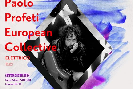 Avangarda jazzului contemporan. Paolo Profeti European Collective prezintă Elletrico, în premieră, la ARCUB