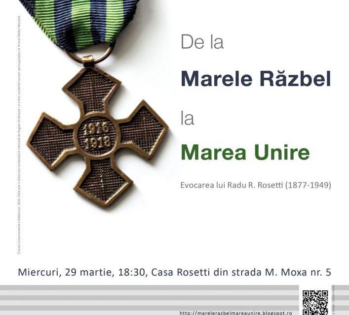 """""""De la Marele Răzbel la Marea Unire: fapte de vitejie, consemnări, monumente"""" @ Casa Rosetti, București"""