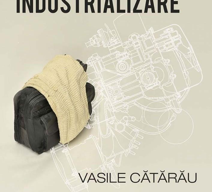 Indus În Industrializare – Vasile Cătărău @ Galateea