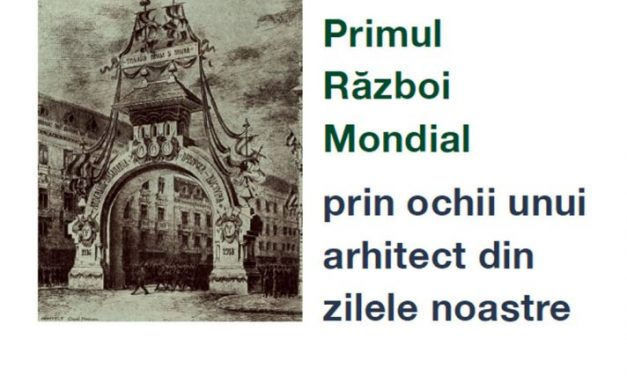 """""""Cum se vede Primul Război Mondial prin ochii unui arhitect din zilele noastre"""" @ Palatul Suțu"""