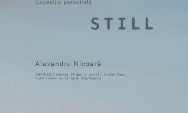 """Alexandru Nicoară, """"Still"""" @ Atelier 4 din Cluj-Napoca"""