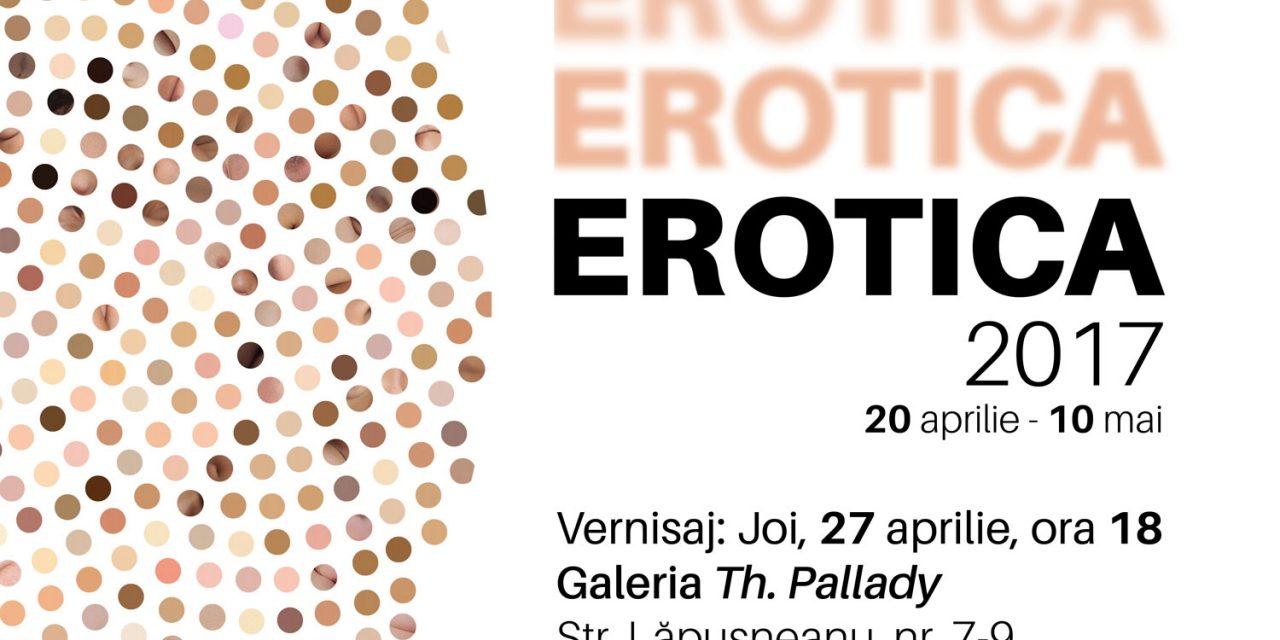 """Expoziție """"EROTICA  2017"""" @ Galeriile de artă: """"TH, PALLADY"""", """"N. TONITZA"""", Iași"""