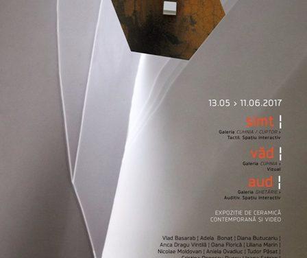 """""""Simt, Văd, Aud"""" Expoziție interactivă de ceramică și video @ Centrul Cultural Palatele Brâncoveneşti"""
