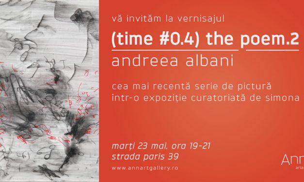 Andreea Albani: (Time #0.4) The Poem.2 @ Galeria AnnArt, București