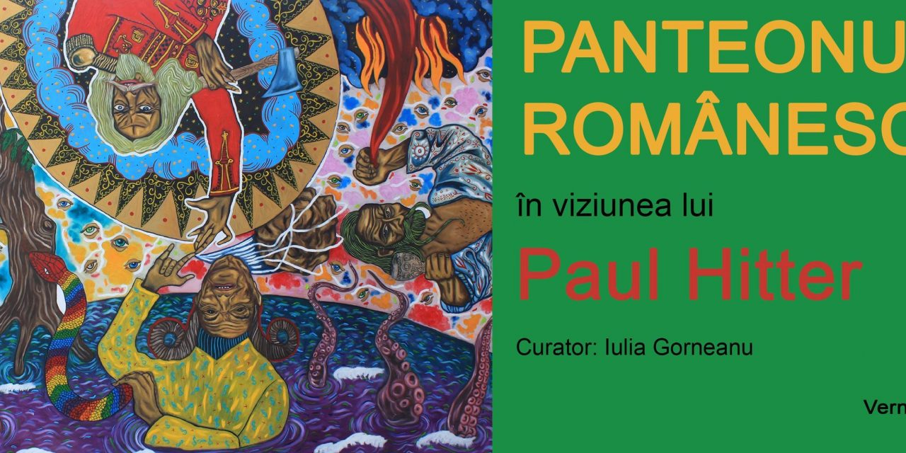 """Paul Hitter """"Panteonul Românesc"""" @ Galeria Galateca, București"""