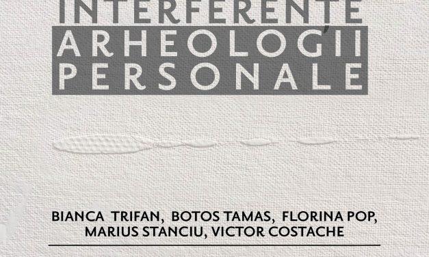 INTERFERENŢE   ARHEOLOGII PERSONALE @ Galateea, București