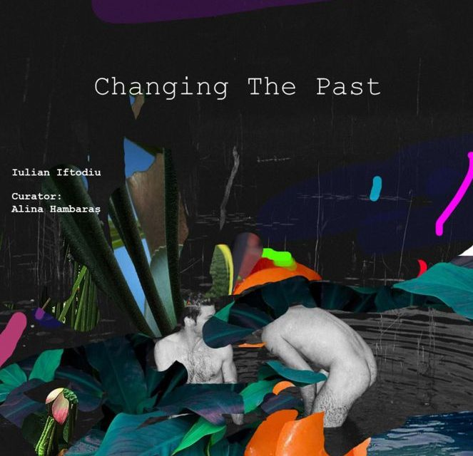 "Iulian Iftodiu ""Changing The Past"" @ Galeria Pygmalion, Casa Artelor, Timișoara"