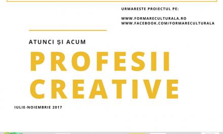Profesii creative, atunci și acum @ programul Formare Culturală