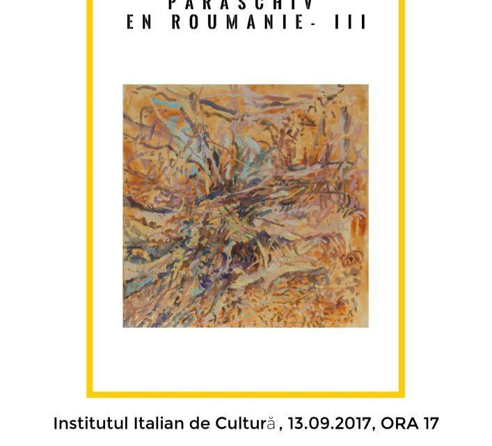 """""""Les amis de Christian Paraschiv en Roumanie III"""" @ Institutul Italian de Cultură """"Vito Grasso"""" din Bucureşti"""