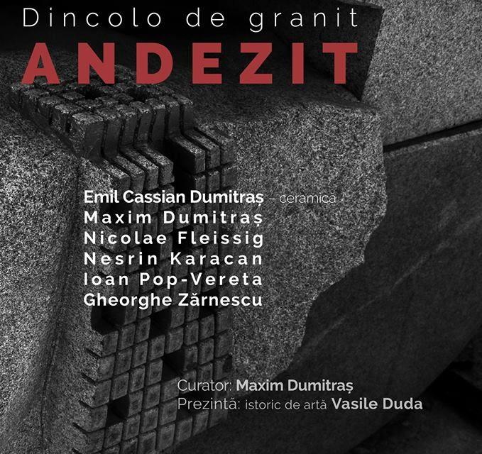 DINCOLO DE GRANIT – ANDEZIT @ MUZEUL DE ARTĂ PIATRA – NEAMȚ