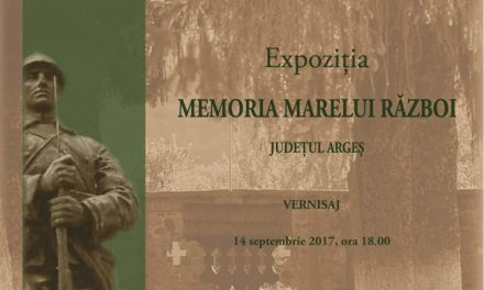 """Expoziţie """"Memoria Marelui Război. Județul Argeș"""" @ Muzeul Naţional Cotroceni"""