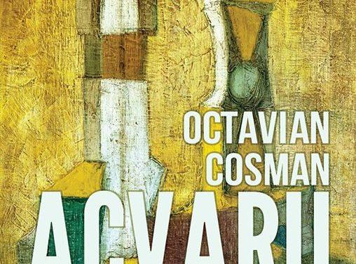 """Octavian Cosman, """"ACVARII. Opere din perioada 1967-1979""""@ Fundația Doina și Octavian Cosman, Cluj-Napoca"""