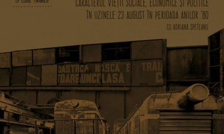 Caracterul vieții sociale, economice și politice în Uzinele 23 August în perioada anilor '80 la Clubul Țăranului, Muzeul Național al Țăranului Român