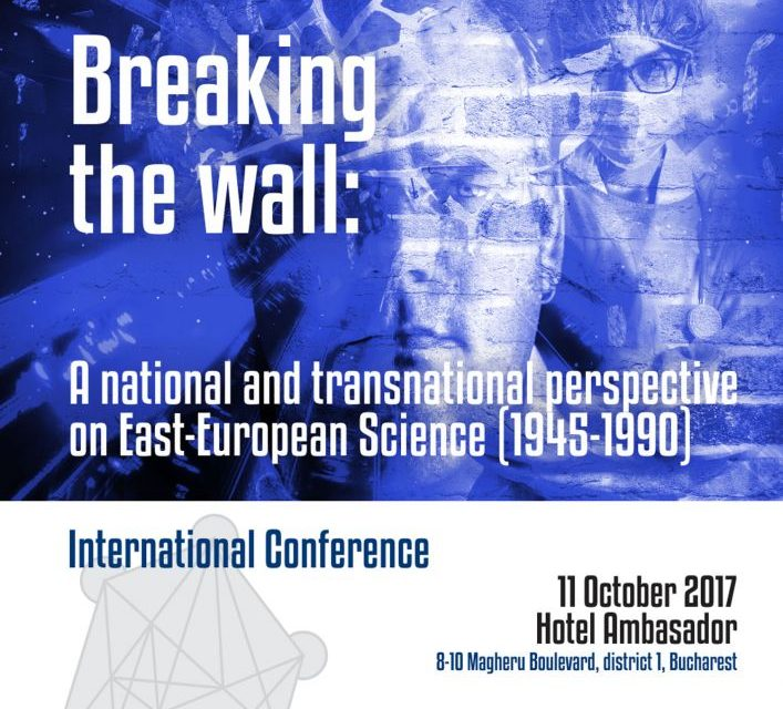 Conferinţa Internaţională  Breaking the wall: A national and transnational perspective on East-European Science (1945-1990)