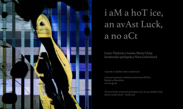 "Expoziția ""I aM a hoT ice, an avAst Luck, a no aCt"" de Anetta Mona Chișa și Lucia Tkáčová la Bratislava, Slovacia"