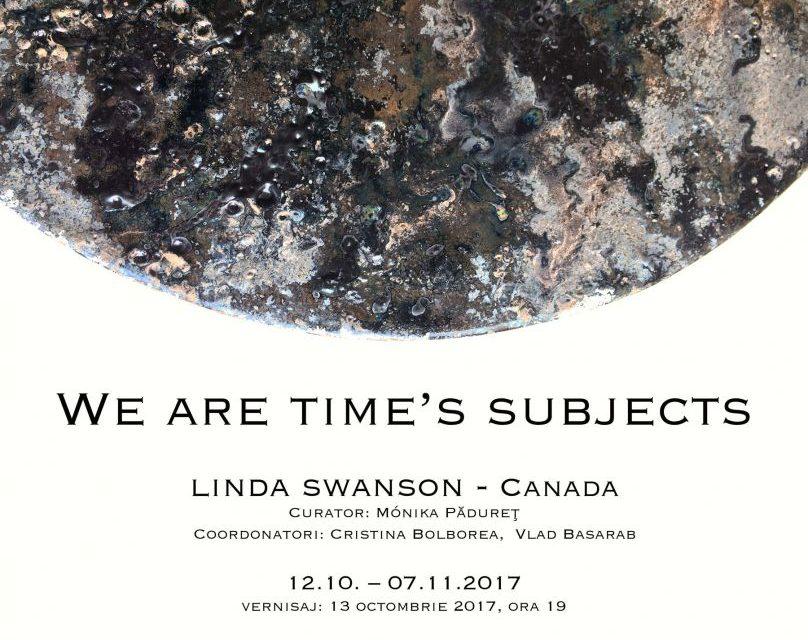 SUNTEM SUPUȘII TIMPULUI de Linda Swanson @ Galateea Contemporary Art, București