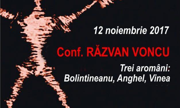 La Conferințele TNB, Conf. Răzvan Voncu despre: TREI AROMÂNI: BOLINTINEANU, ANGHEL, VINEA