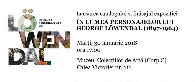 Lansarea catalogului șifinisajul expoziției ÎN LUMEA PERSONAJELOR LUIGEORGE LÖWENDAL (1897-1964) @ Muzeul Colecțiilor de Artă