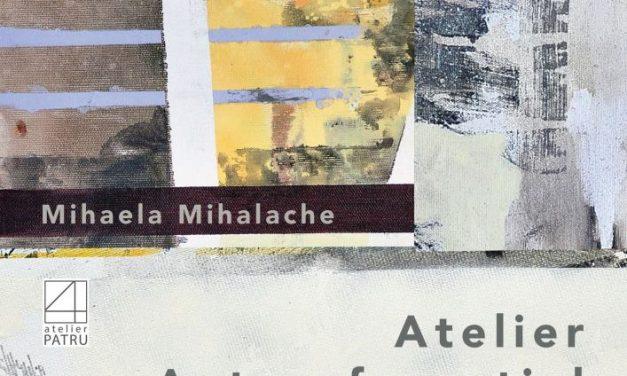 """Mihaela Mihalache,""""Atelier autoreferential"""" @ Atelier Patru din Cluj-Napoca"""