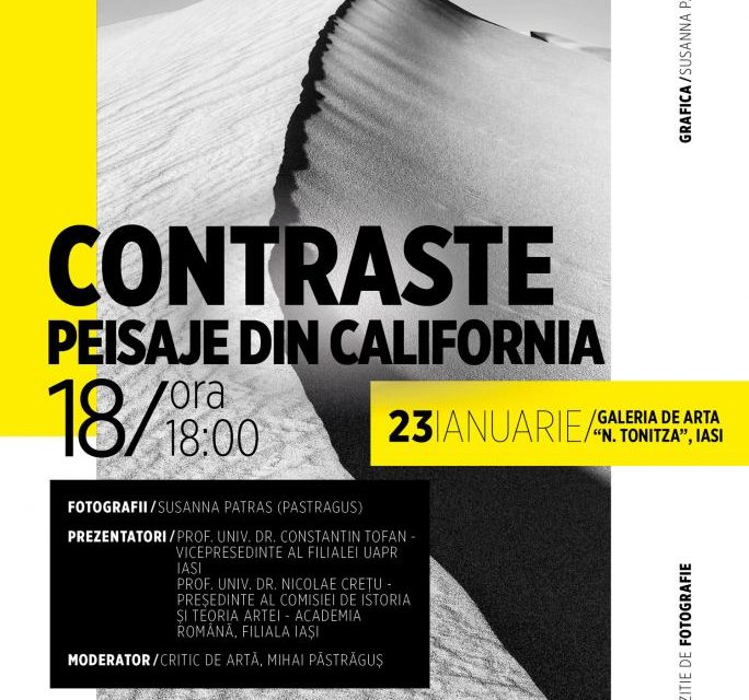 """EXPOZIȚIE DE FOTOGRAFIE ,,CONTRASTE – PEISAJE DIN CALIFORNIA"""" SUZANA PĂSTRĂGUȘ @ GALERIA DE ARTĂ""""N. TONITZA"""", Iași"""