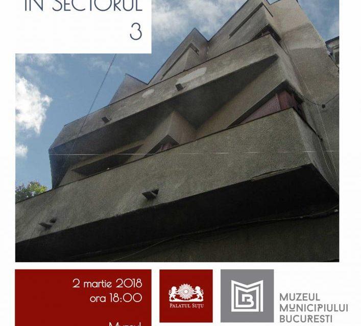 """""""Locuința interbelică în Sectorul 3"""" la Palatul Suțu"""