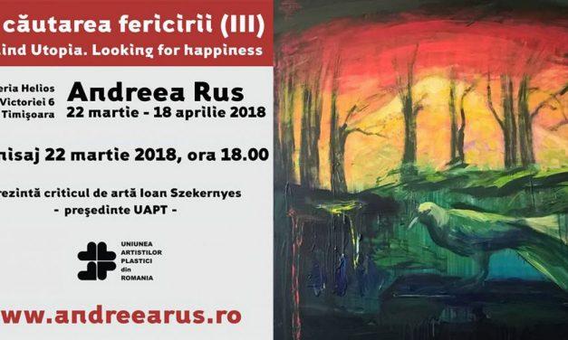 """Andreea Rus """"ÎN CĂUTAREA FERICIRII (III)"""" @ Galeria Helios, Timișoara"""