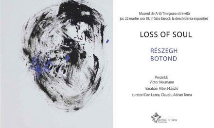 """Expoziție Részegh Botond """"Loss of Soul"""" @ Muzeul de Artă Timișoara"""
