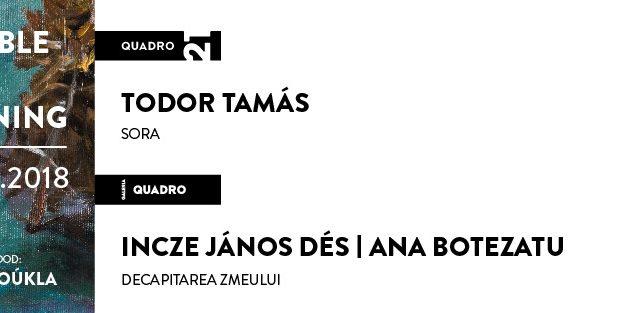 Quadro Double Art Opening: Todor Tamás și Incze János Dés / Ana Botezatu