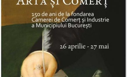 """Expoziția """"Artă și comerț. 150 de ani de la fondarea Camerei de Comerț și Industrie a Municipiului București"""" @ Muzeul Național de Artă al României"""